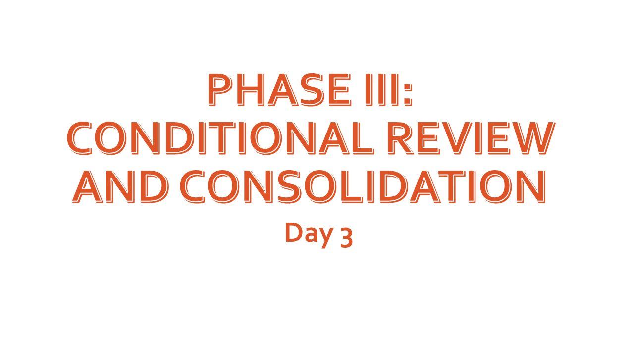 Phase III: Conditional review and consolidation