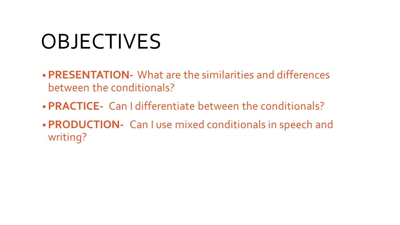 OBJECTIVES PRESENTATION- What are the similarities and differences between the conditionals