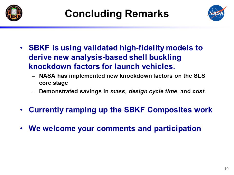 Concluding Remarks SBKF is using validated high-fidelity models to derive new analysis-based shell buckling knockdown factors for launch vehicles.