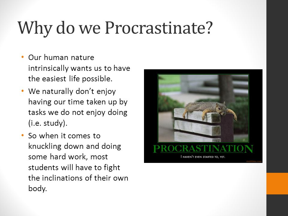 the different reasons why one commit procrastination The case-by-case reasons for procrastination vary, but they're not all that helpful   in the moment that you commit to one task, your thinking switches to the  you  could say that they've simply chosen other activities, but that.