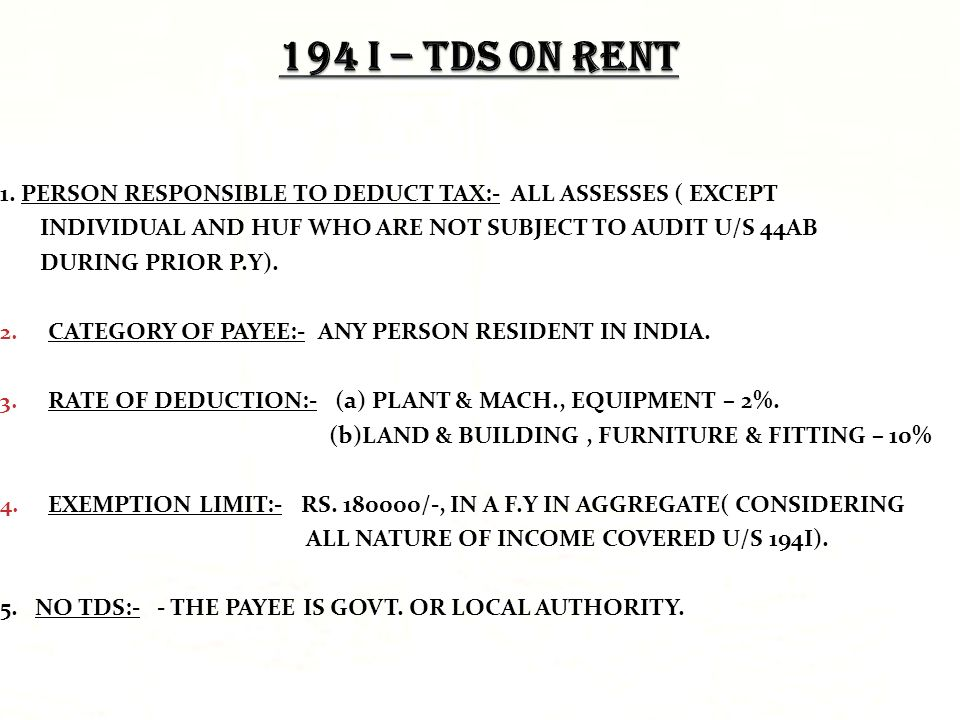 194 I U2013 TDS ON RENT 1. PERSON RESPONSIBLE TO DEDUCT TAX:  ALL