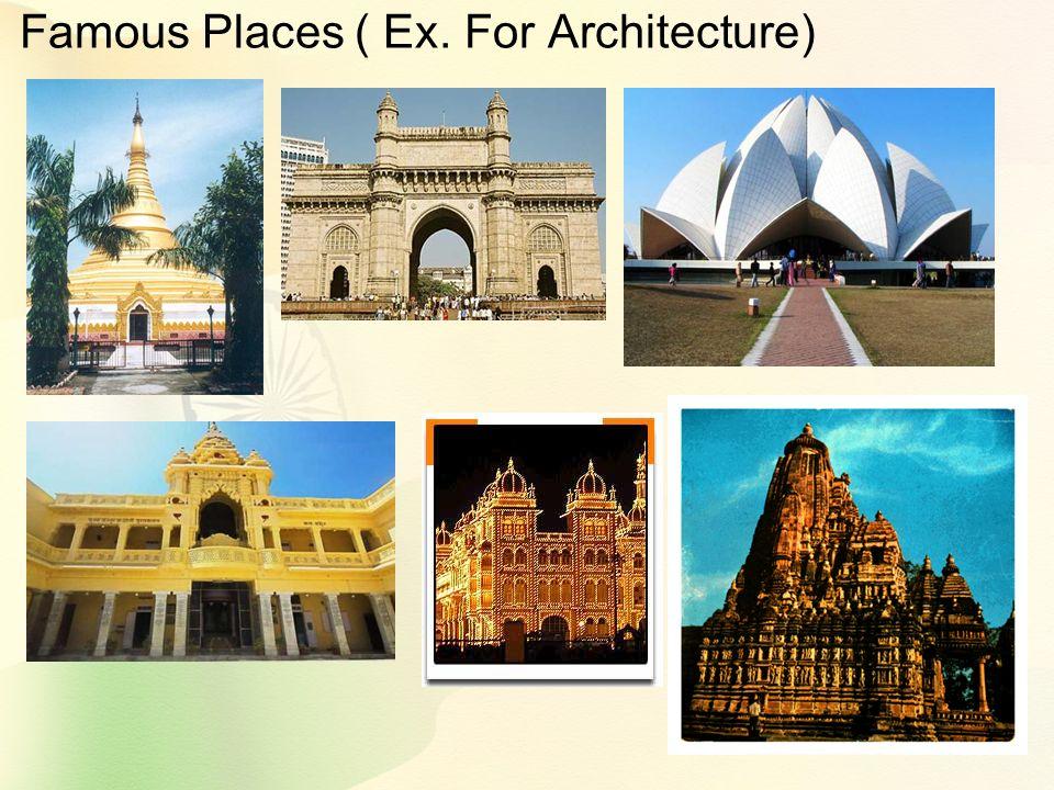 Famous Places ( Ex. For Architecture)