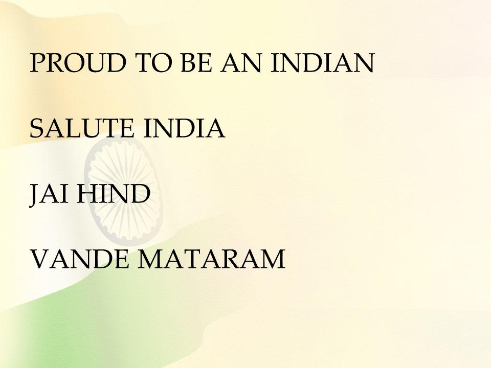 PROUD TO BE AN INDIAN SALUTE INDIA JAI HIND VANDE MATARAM