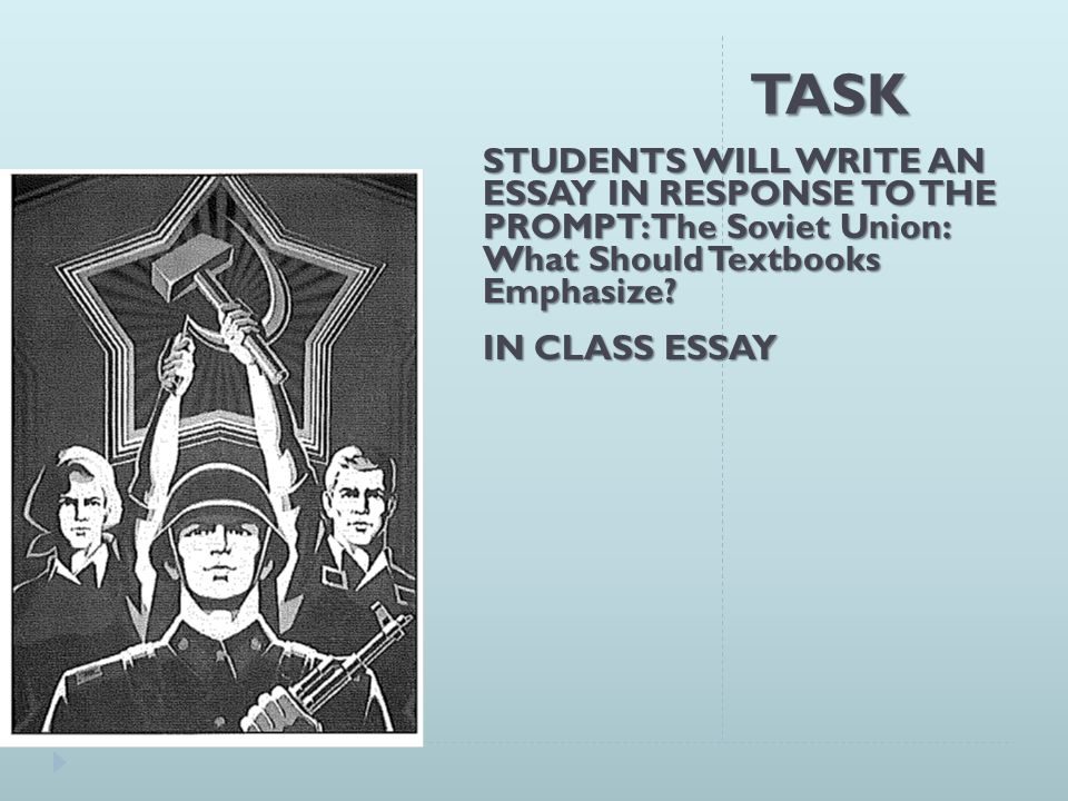 TASK STUDENTS WILL WRITE AN ESSAY IN RESPONSE TO THE PROMPT: The Soviet Union: What Should Textbooks Emphasize