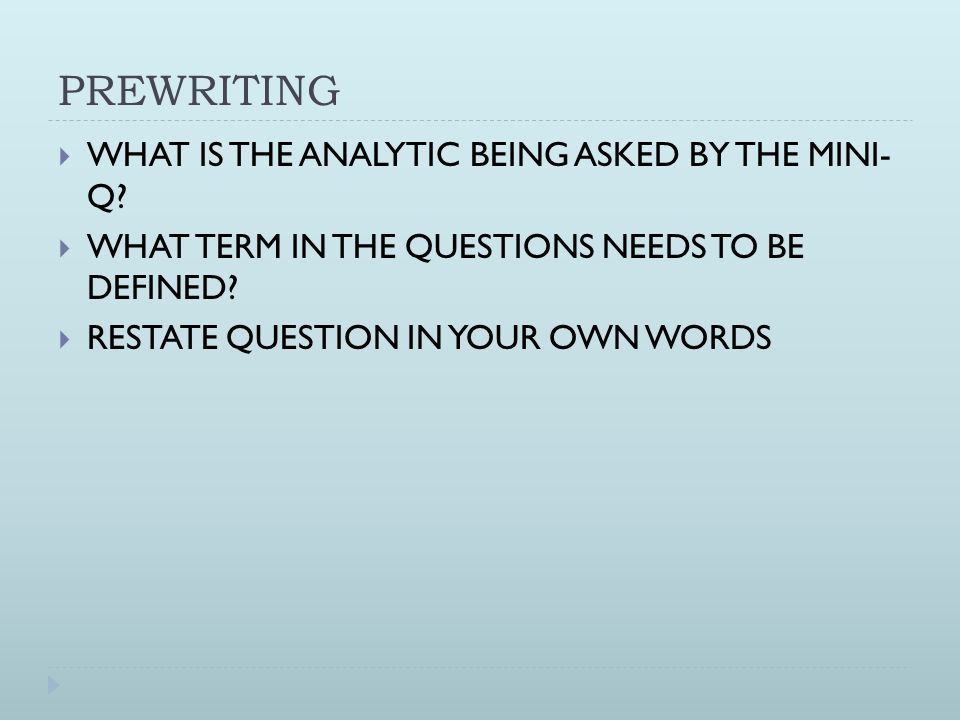 PREWRITING WHAT IS THE ANALYTIC BEING ASKED BY THE MINI- Q