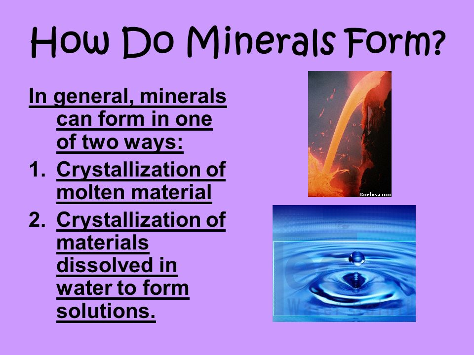How Do Minerals Form? In general, minerals can form in one of two ...