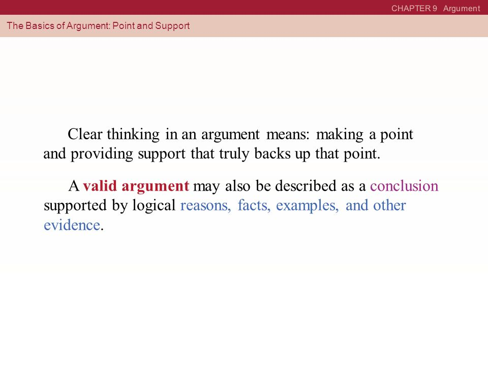 CHAPTER 9 Argument The Basics of Argument: Point and Support.