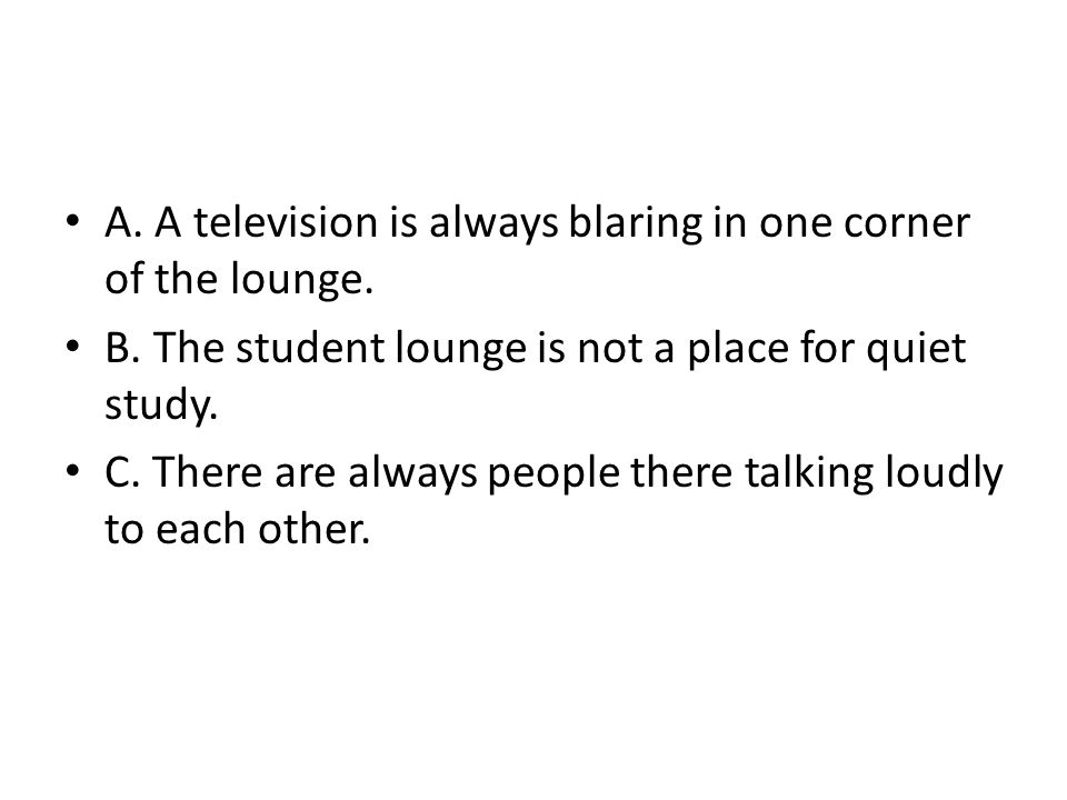 A. A television is always blaring in one corner of the lounge.