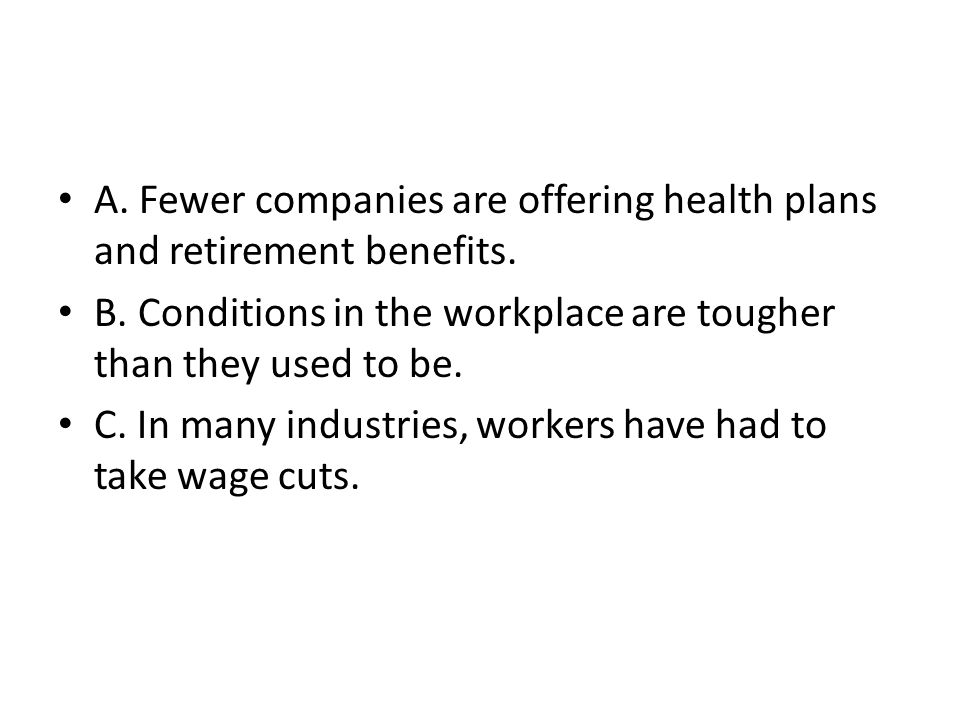 A. Fewer companies are offering health plans and retirement benefits.