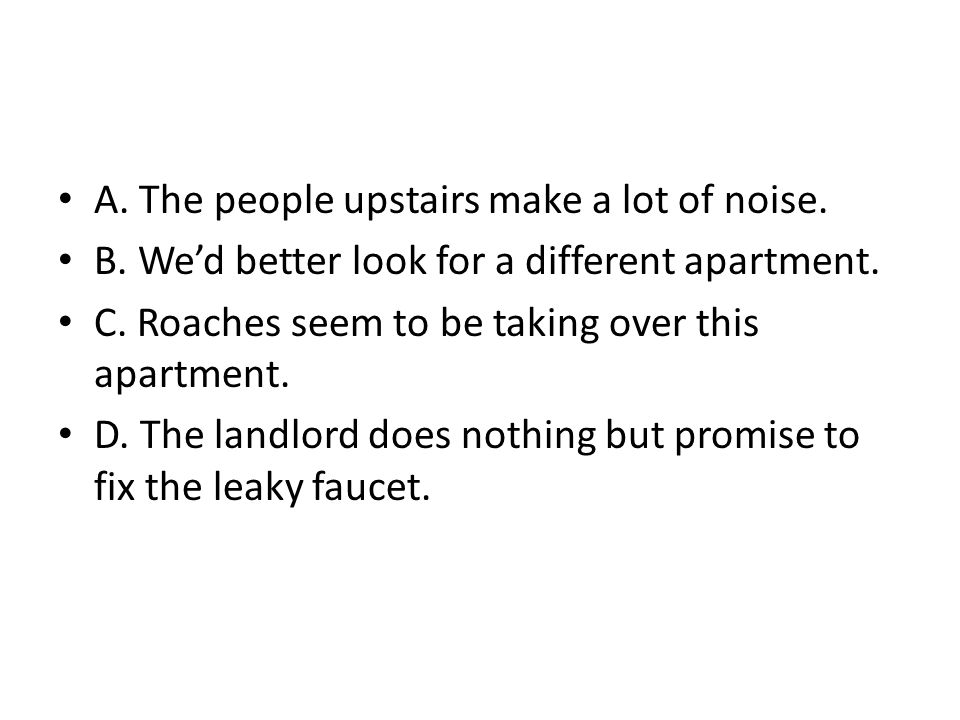 A. The people upstairs make a lot of noise.