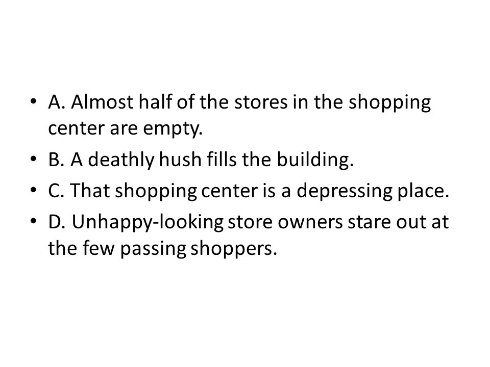 A. Almost half of the stores in the shopping center are empty.