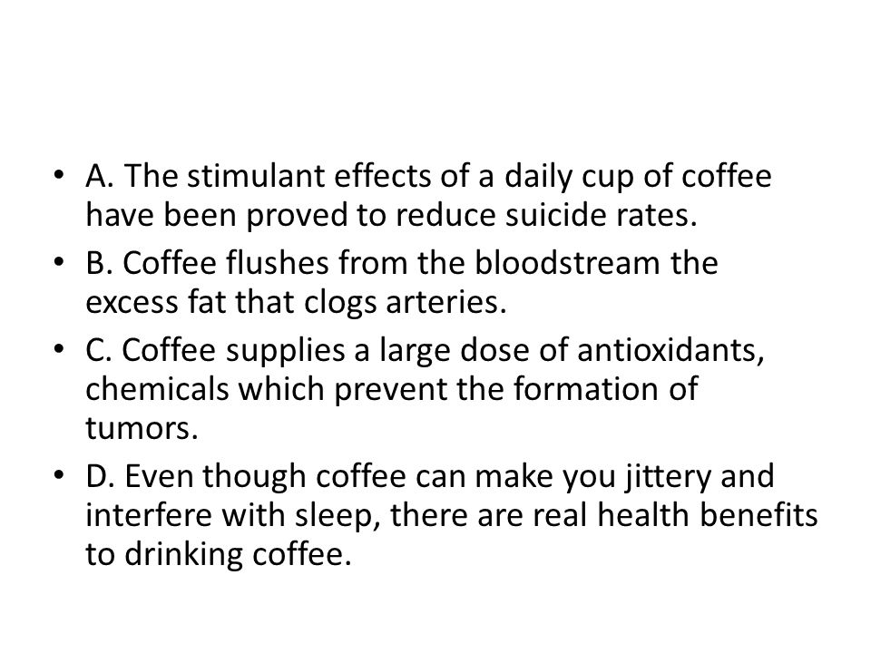A. The stimulant effects of a daily cup of coffee have been proved to reduce suicide rates.