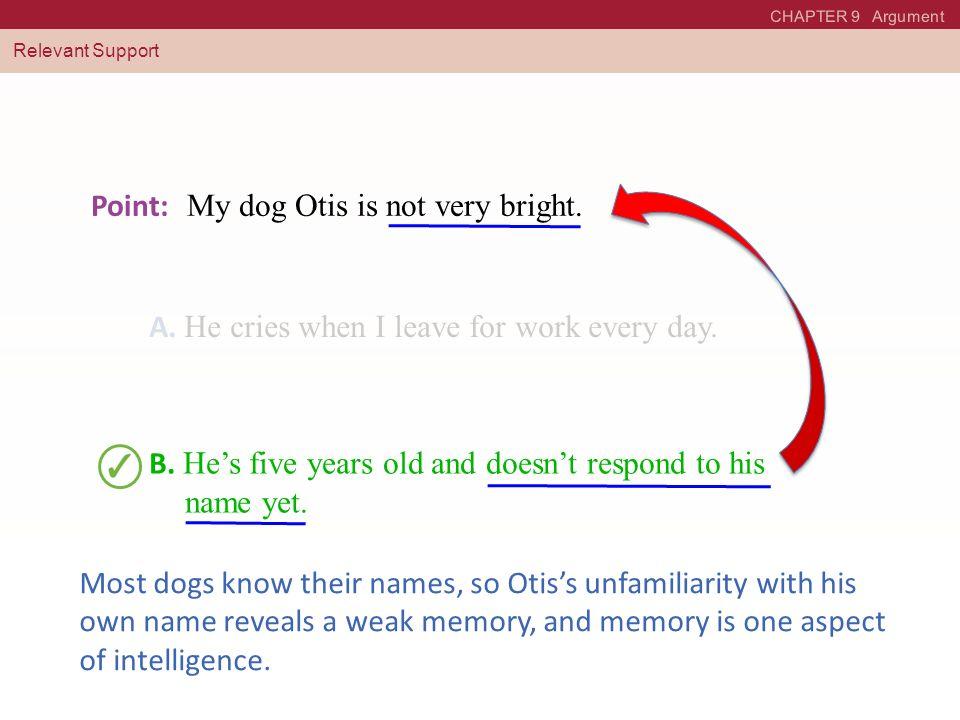 Point: My dog Otis is not very bright.