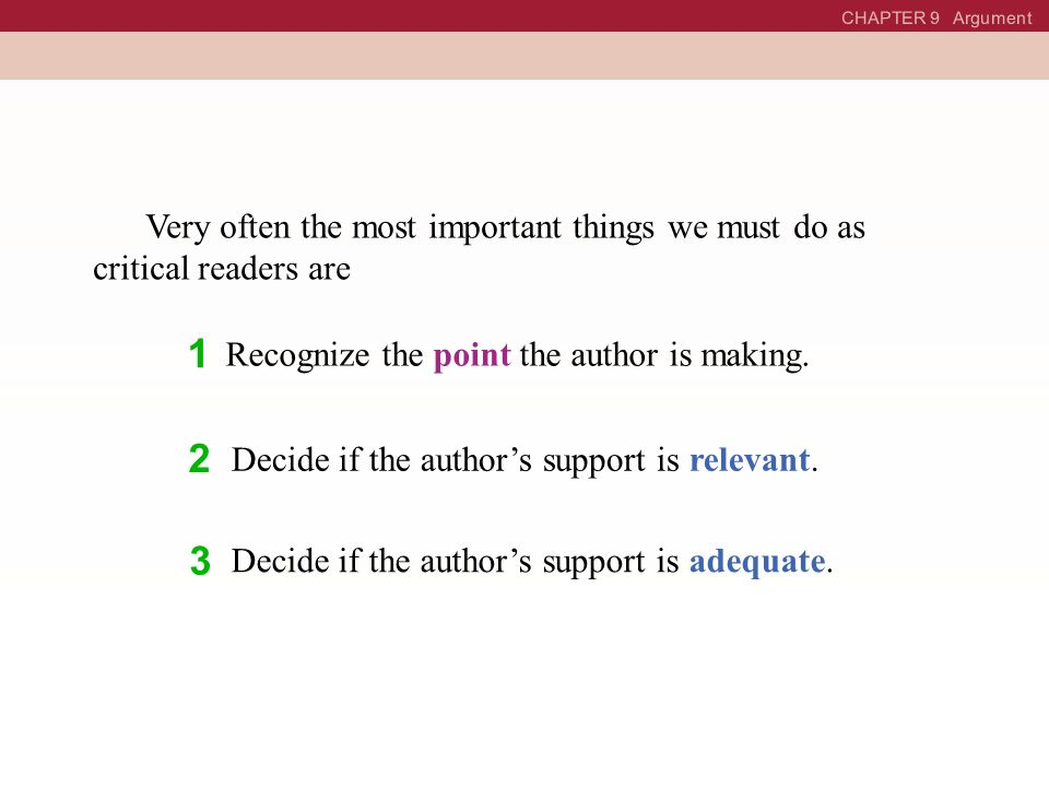 CHAPTER 9 Argument Very often the most important things we must do as critical readers are. 1. Recognize the point the author is making.
