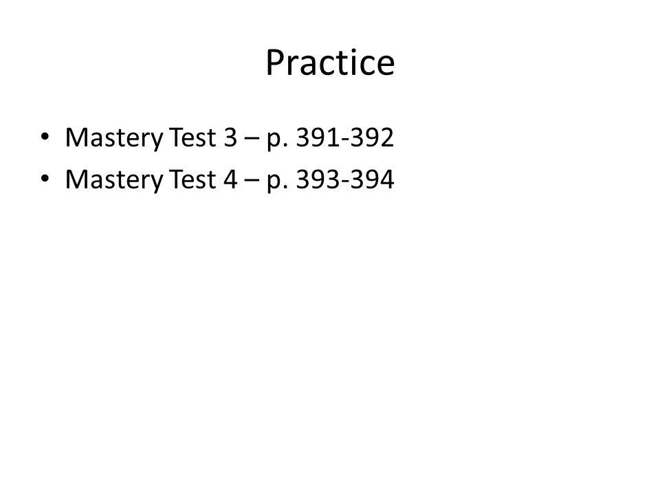 Practice Mastery Test 3 – p. 391-392 Mastery Test 4 – p. 393-394