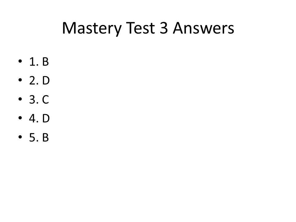 Mastery Test 3 Answers 1. B 2. D 3. C 4. D 5. B