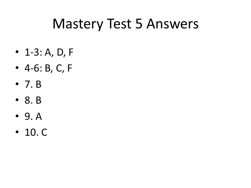 Mastery Test 5 Answers 1-3: A, D, F 4-6: B, C, F 7. B 8. B 9. A 10. C
