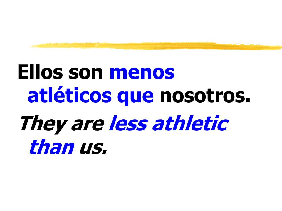 Ellos son menos atléticos que nosotros.