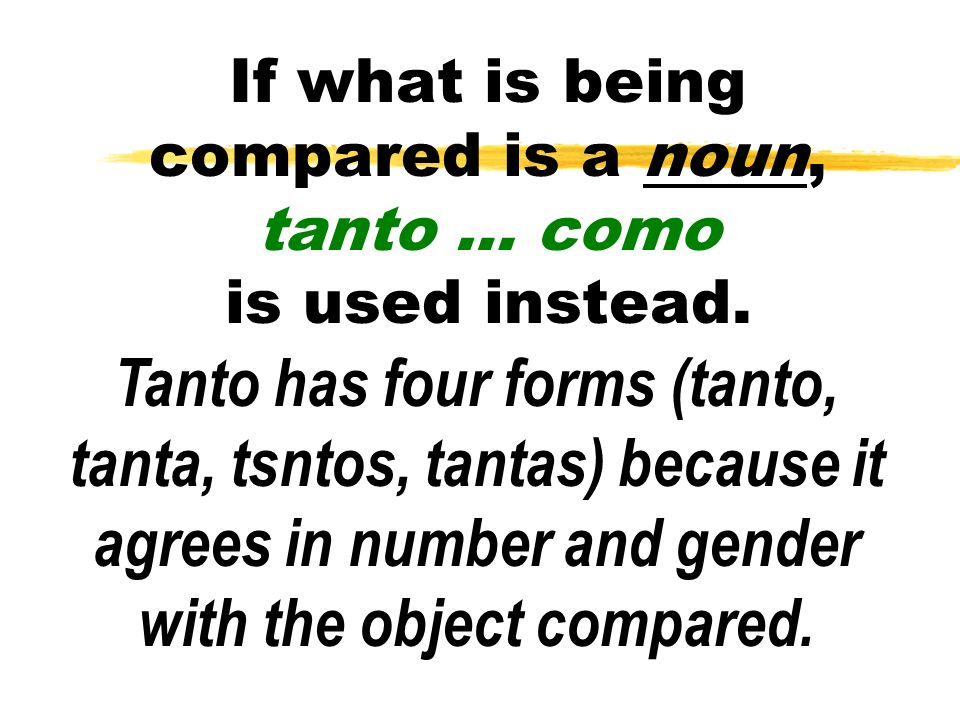 If what is being compared is a noun, tanto … como is used instead.