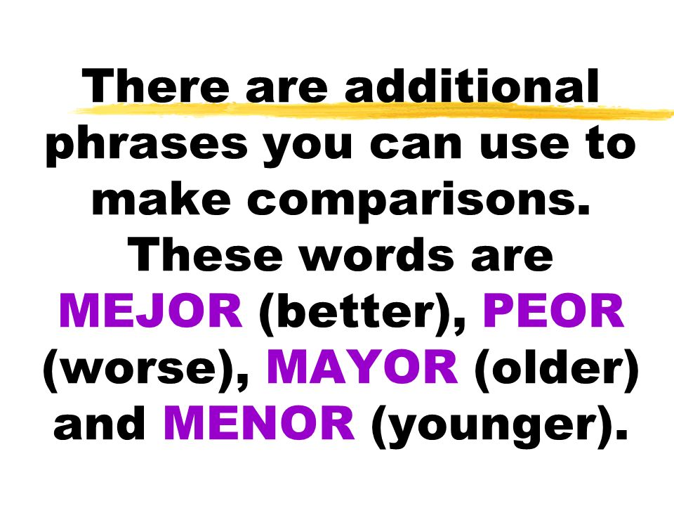 There are additional phrases you can use to make comparisons
