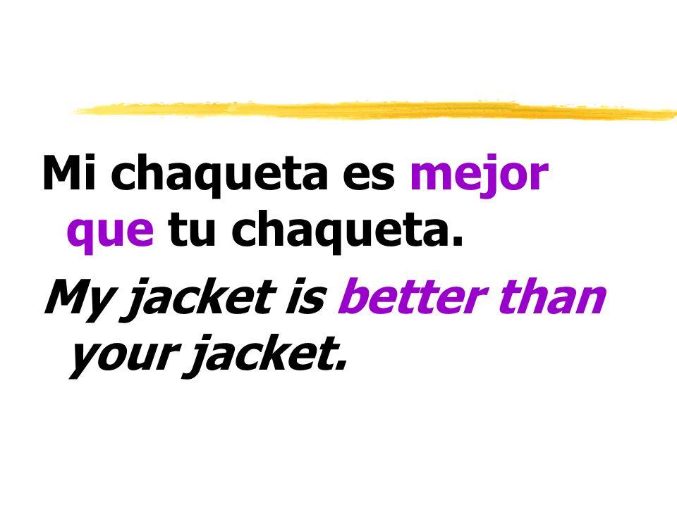 Mi chaqueta es mejor que tu chaqueta.