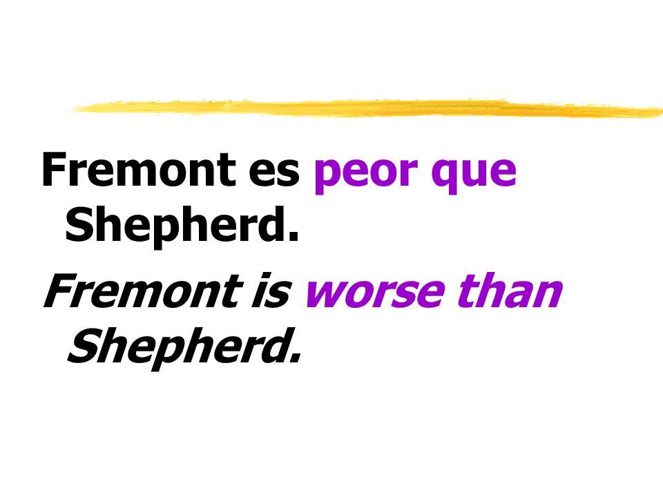 Fremont es peor que Shepherd.
