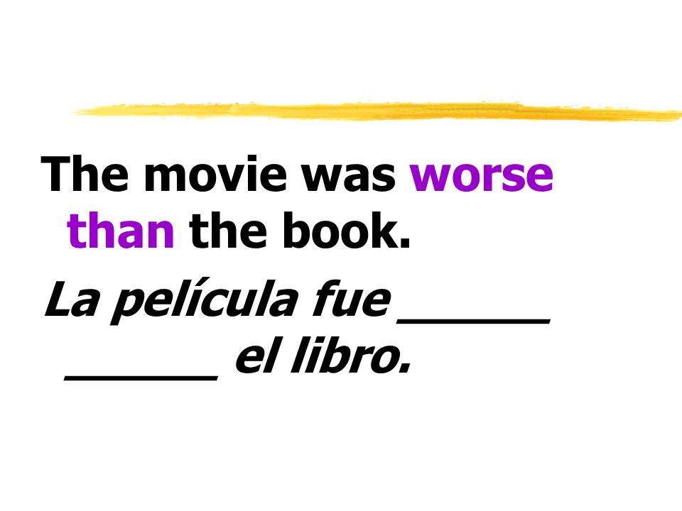 The movie was worse than the book.