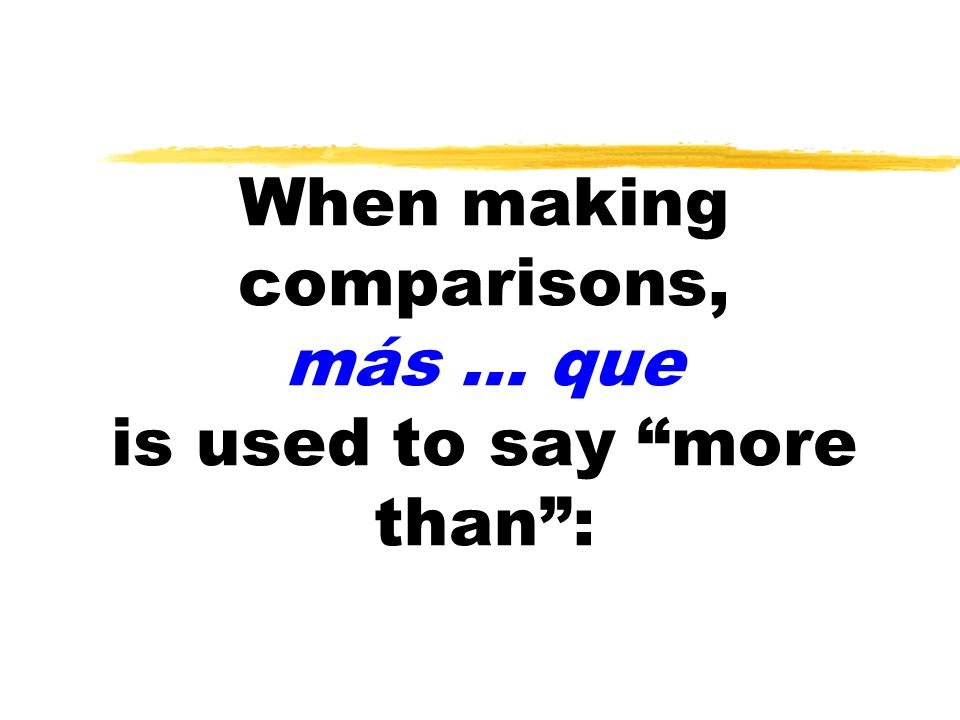 When making comparisons, más … que is used to say more than :