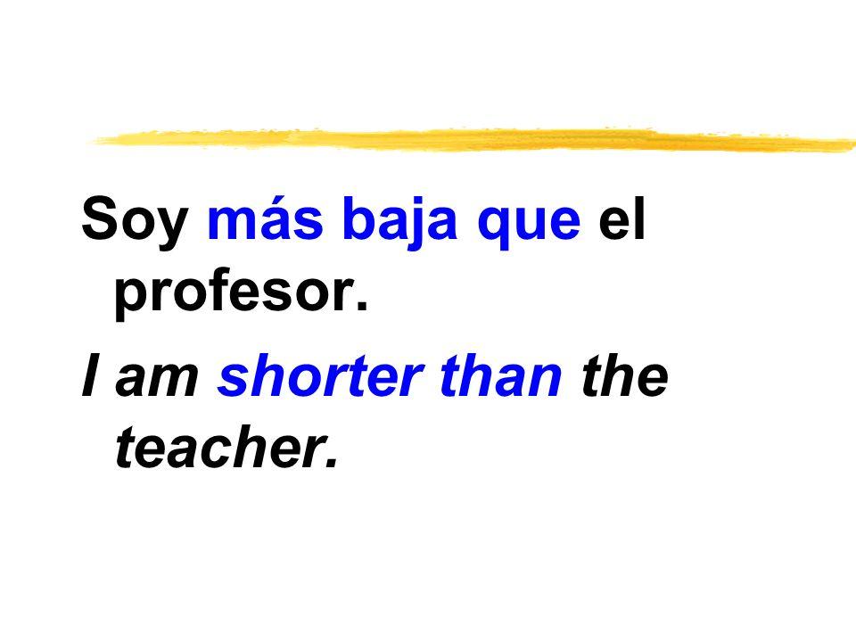 Soy más baja que el profesor.