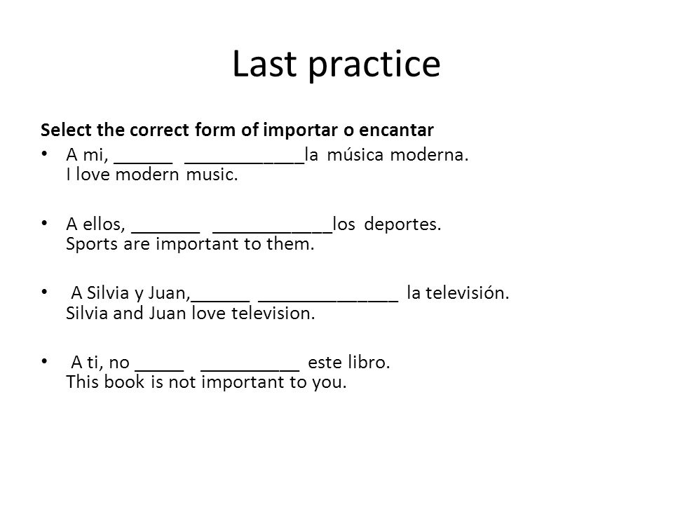 Last practice Select the correct form of importar o encantar