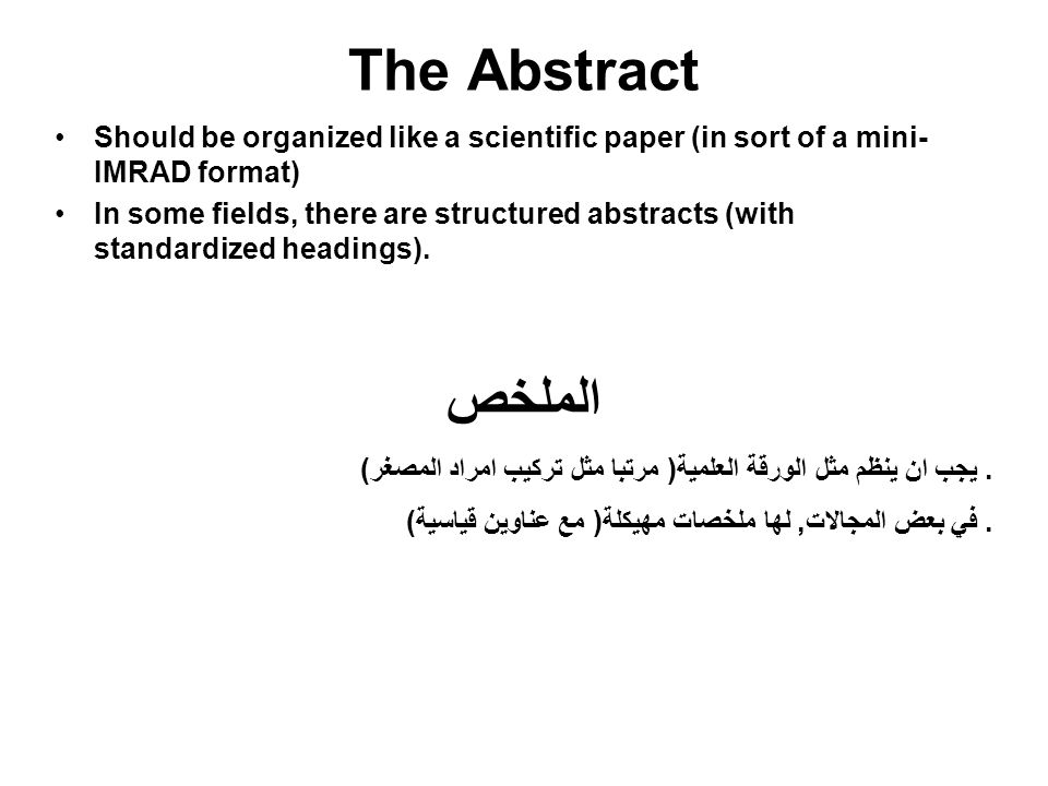 The Abstract Should be organized like a scientific paper (in sort of a mini-IMRAD format)