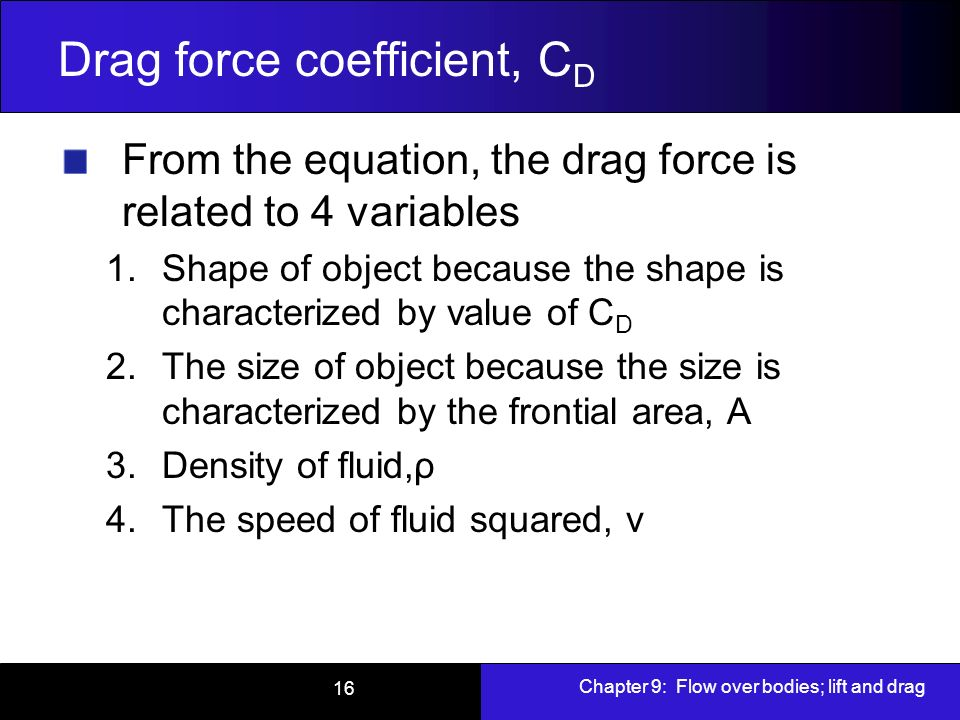 drag force and its coefficient The coefficient called cd , ( the cd is the drag coefficient, is determined  the  force drag expressed in newtons is the one that opposes or slows the parachute .