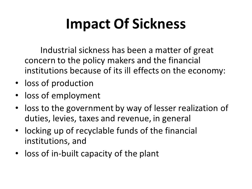 sick industries As industrial sickness is an umbrella term applied to various things associated with industry that make people ill and cause them to miss work.