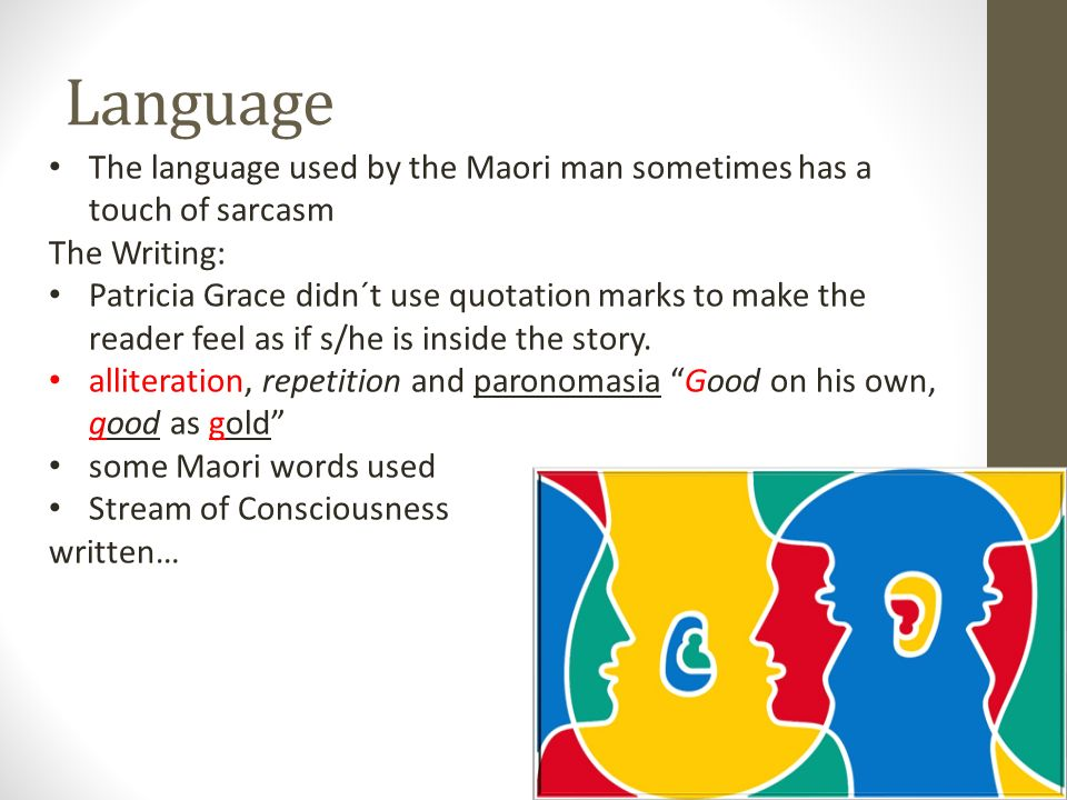 Language The language used by the Maori man sometimes has a touch of sarcasm. The Writing: