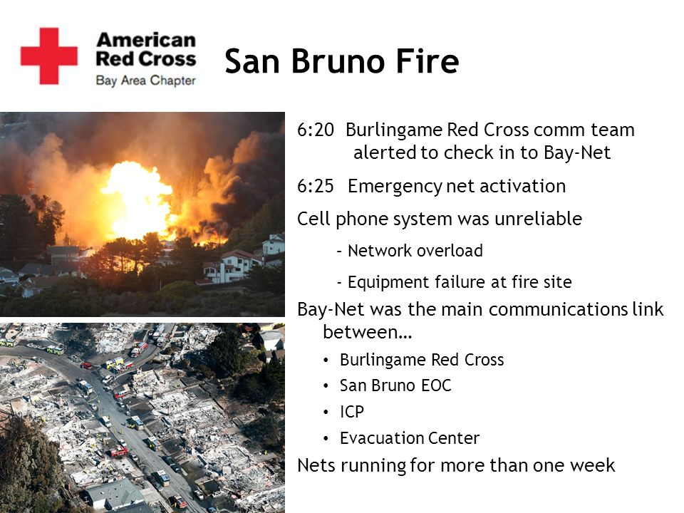 San Bruno Fire 6:20 Burlingame Red Cross comm team alerted to check in to Bay-Net. 6:25 Emergency net activation.