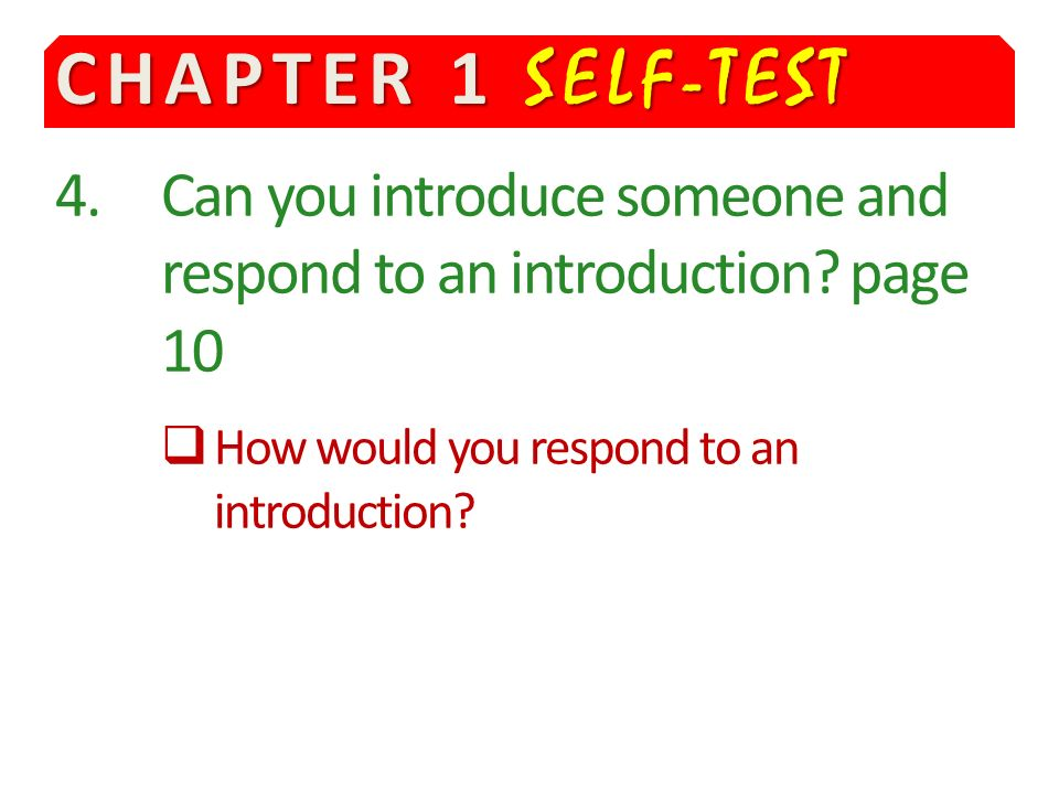 CHAPTER 1 SELF-TEST 4. Can you introduce someone and respond to an introduction.