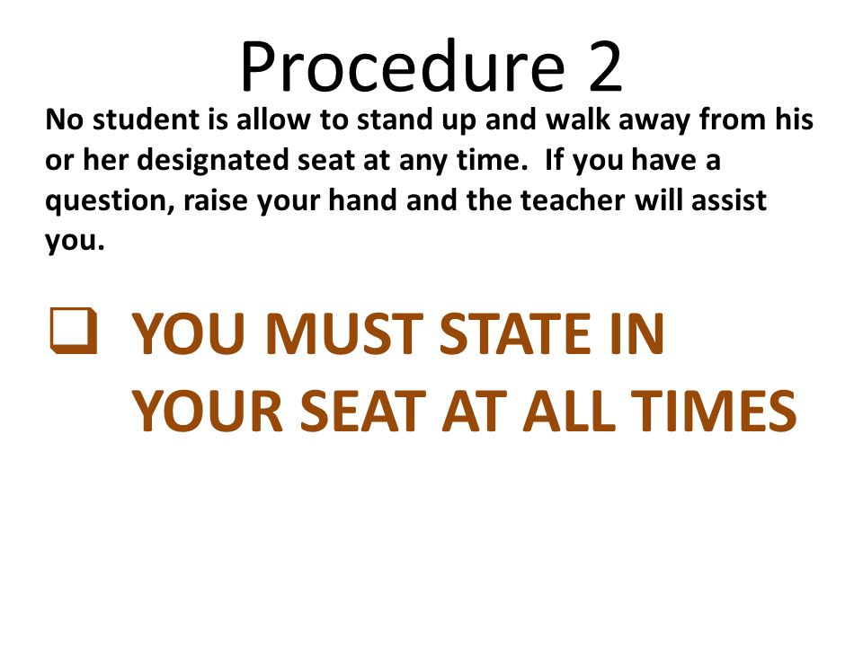 Procedure 2 YOU MUST STATE IN YOUR SEAT AT ALL TIMES