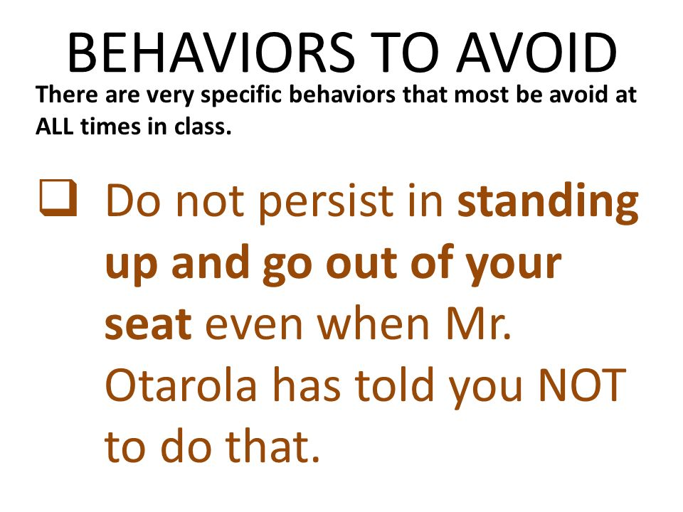 BEHAVIORS TO AVOID There are very specific behaviors that most be avoid at ALL times in class.