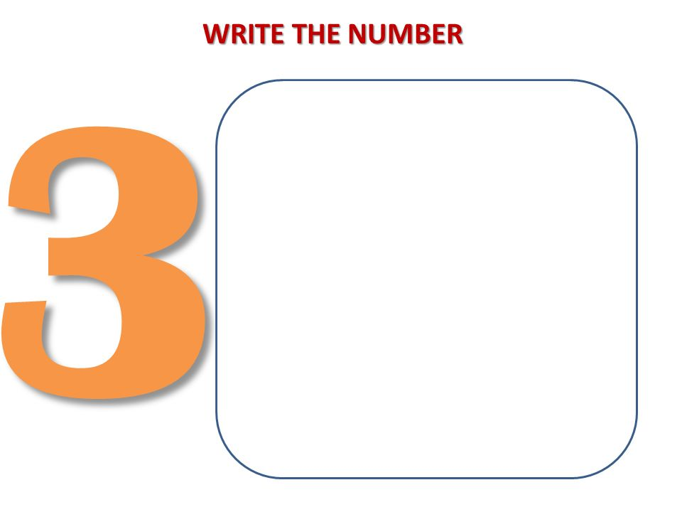 3 WRITE THE NUMBER