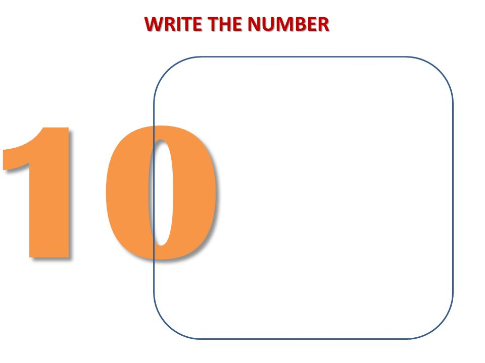 WRITE THE NUMBER 10