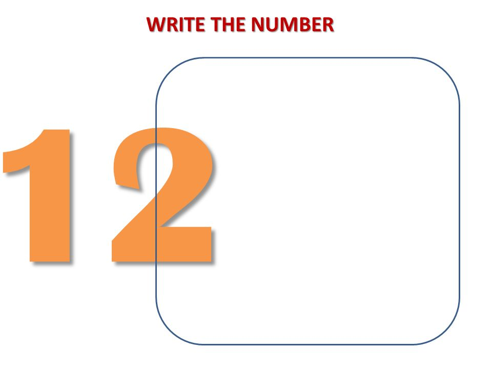 WRITE THE NUMBER 12