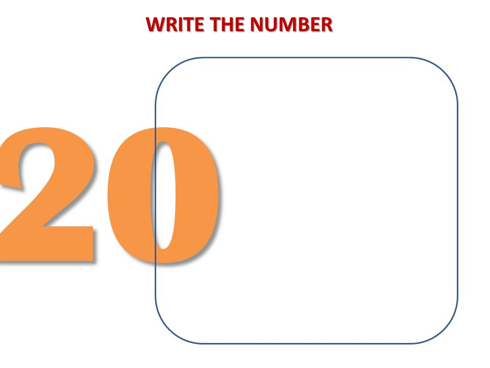 WRITE THE NUMBER 20