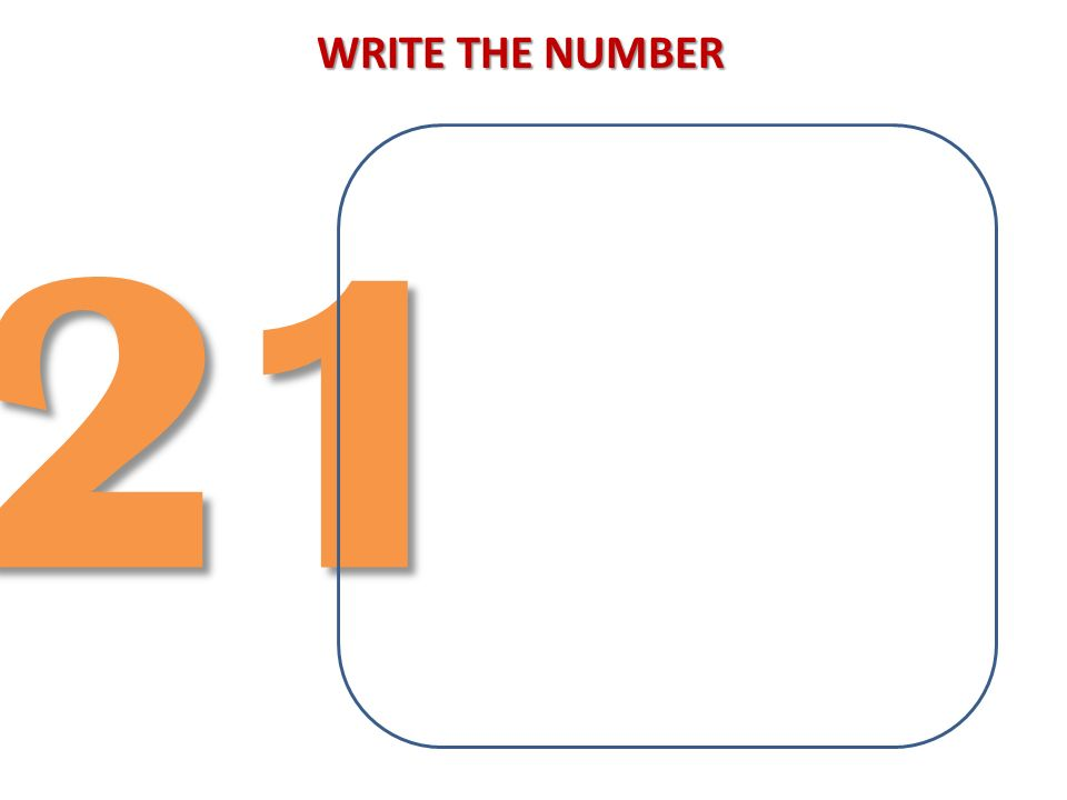 WRITE THE NUMBER 21