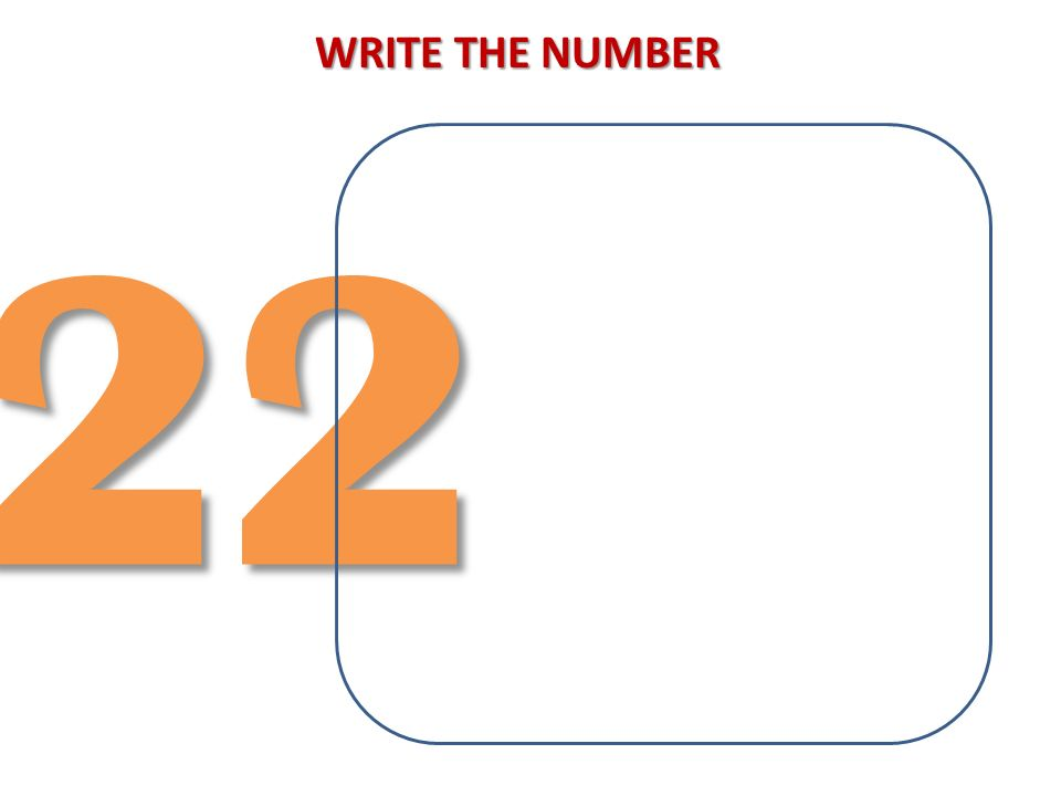 WRITE THE NUMBER 22