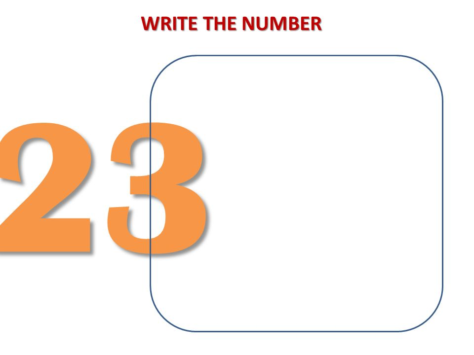WRITE THE NUMBER 23