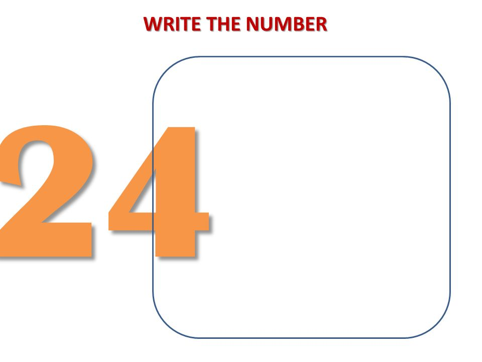 WRITE THE NUMBER 24