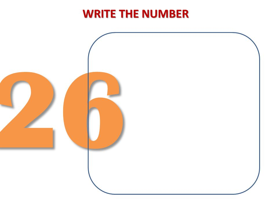 WRITE THE NUMBER 26