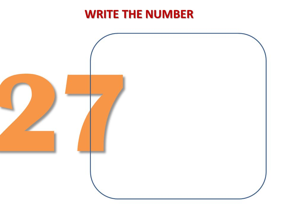 WRITE THE NUMBER 27