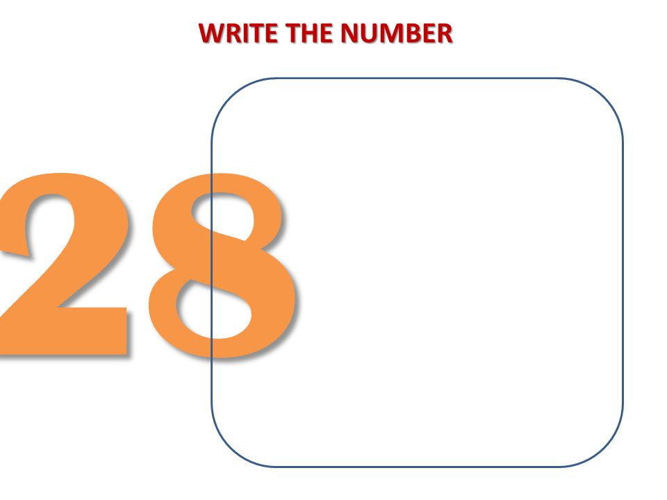WRITE THE NUMBER 28