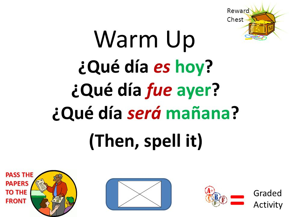 = Warm Up ¿Qué día es hoy ¿Qué día fue ayer ¿Qué día será mañana